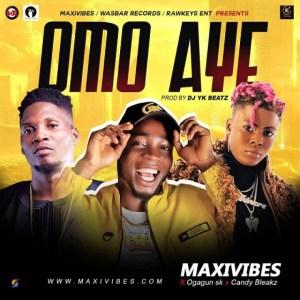 Maxivibes - Omo Aye ft. Ogagun SK x Candy Bleakz